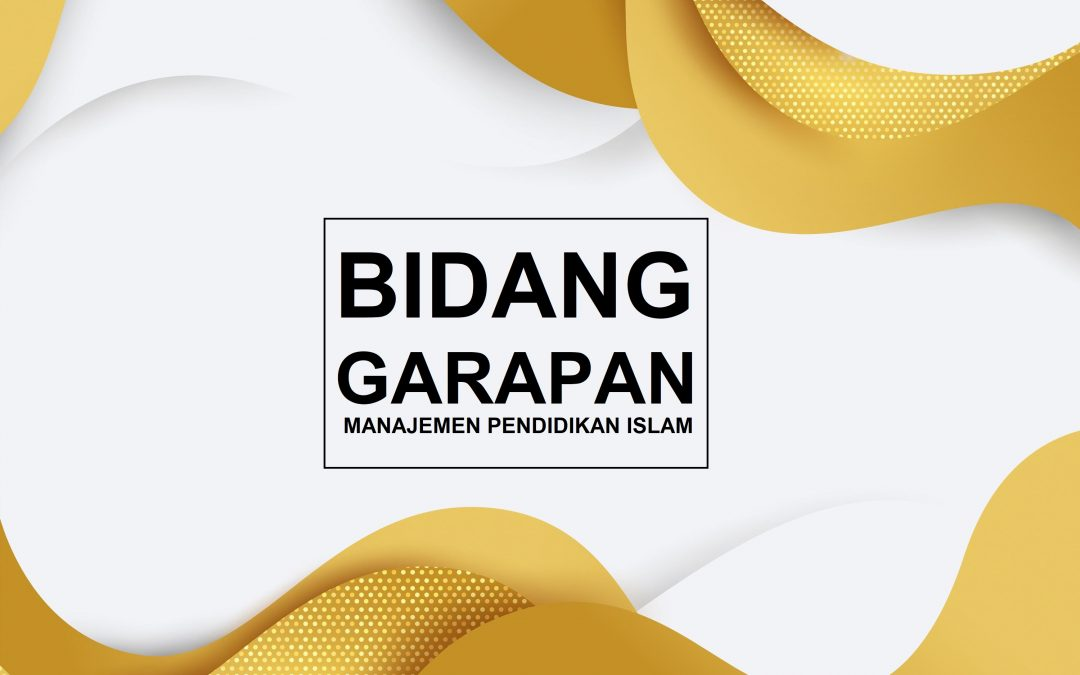Bidang Garapan Manajemen Pendidikan Islam
