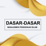 dasar dasar manajemen pendidikan islam
